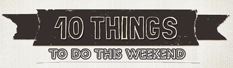 10-things-to-do-this-weekend